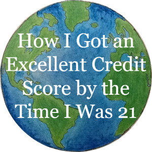 How I got an excellent credit score by the time I was 21